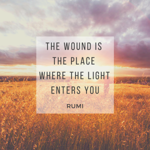 The wound is where the light enters you.
